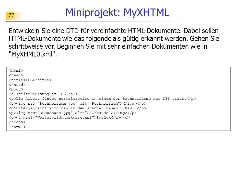 77 Miniprojekt: MyXHTML Entwickeln Sie eine DTD für vereinfachte HTML-Dokumente. Dabei sollen HTML-Dokumente wie das folgende als gültig erkannt werde