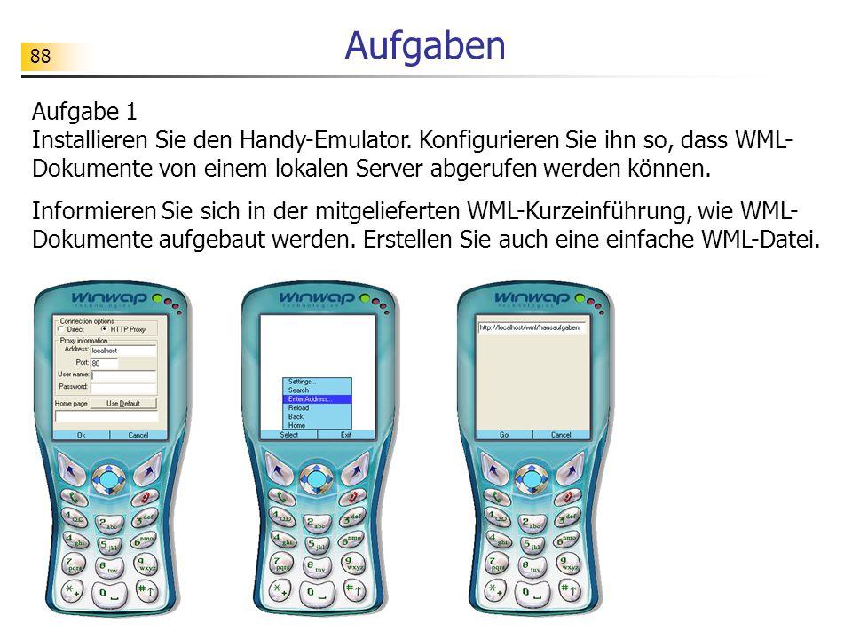 88 Aufgaben Aufgabe 1 Installieren Sie den Handy-Emulator. Konfigurieren Sie ihn so, dass WML- Dokumente von einem lokalen Server abgerufen werden kön