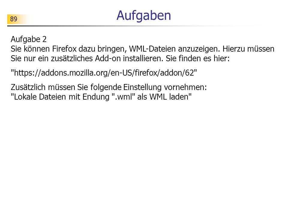 89 Aufgaben Aufgabe 2 Sie können Firefox dazu bringen, WML-Dateien anzuzeigen. Hierzu müssen Sie nur ein zusätzliches Add-on installieren. Sie finden