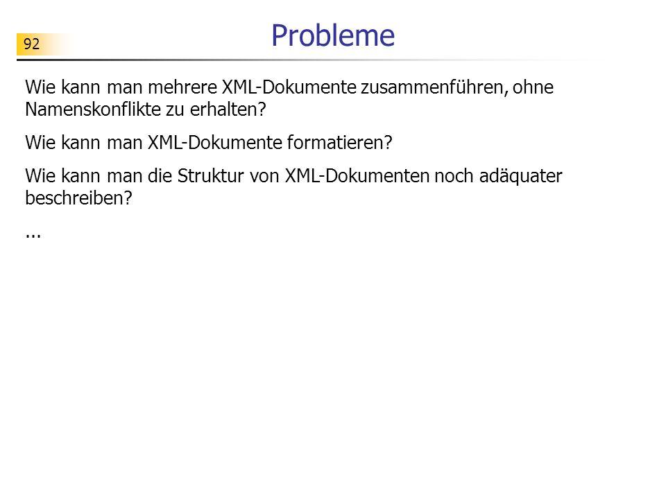 92 Probleme Wie kann man mehrere XML-Dokumente zusammenführen, ohne Namenskonflikte zu erhalten? Wie kann man XML-Dokumente formatieren? Wie kann man