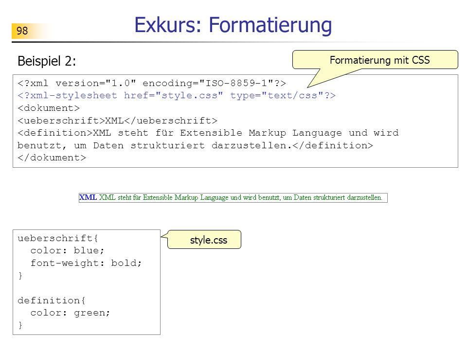 98 Exkurs: Formatierung Beispiel 2: XML XML steht für Extensible Markup Language und wird benutzt, um Daten strukturiert darzustellen. Formatierung mi