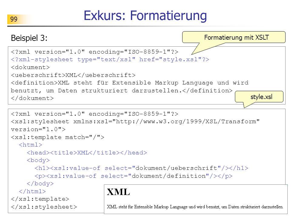 99 Exkurs: Formatierung Beispiel 3: XML XML steht für Extensible Markup Language und wird benutzt, um Daten strukturiert darzustellen. XML Formatierun