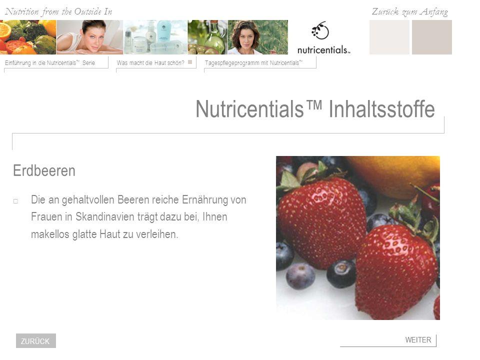 Nutrition from the Outside In Was macht die Haut schön?Tagespflegeprogramm mit Nutricentials Einführung in die Nutricentials Serie Zurück zum Anfang W