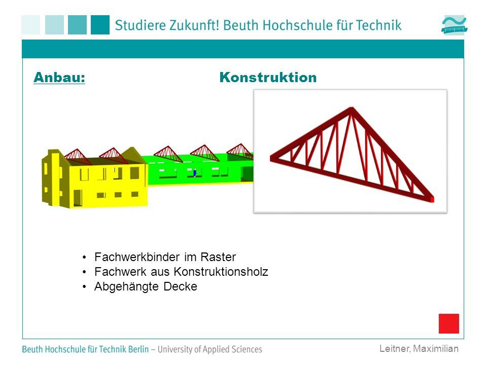 Konstruktion Leitner, Maximilian Anbau: Fachwerkbinder im Raster Fachwerk aus Konstruktionsholz Abgehängte Decke
