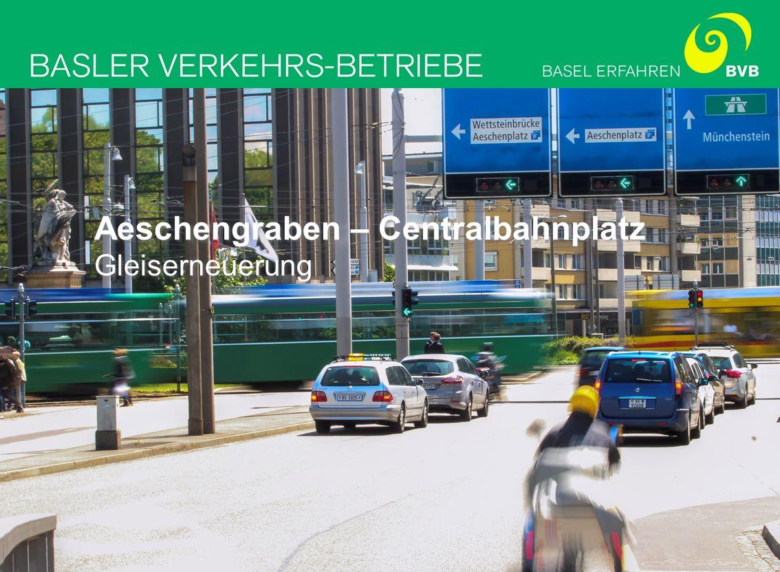 07.04.2014 BVB Basler Verkehrs-Betriebe, 4005 Basel 2 Aeschengraben – Centralbahnplatz Ausgangslage Die Gleise im Übergang zwischen Aeschengraben und Centralbahnplatz sowie zwischen Centralbahnplatz und Centralbahnstrasse mussten bereits mehrfach geflickt werden.