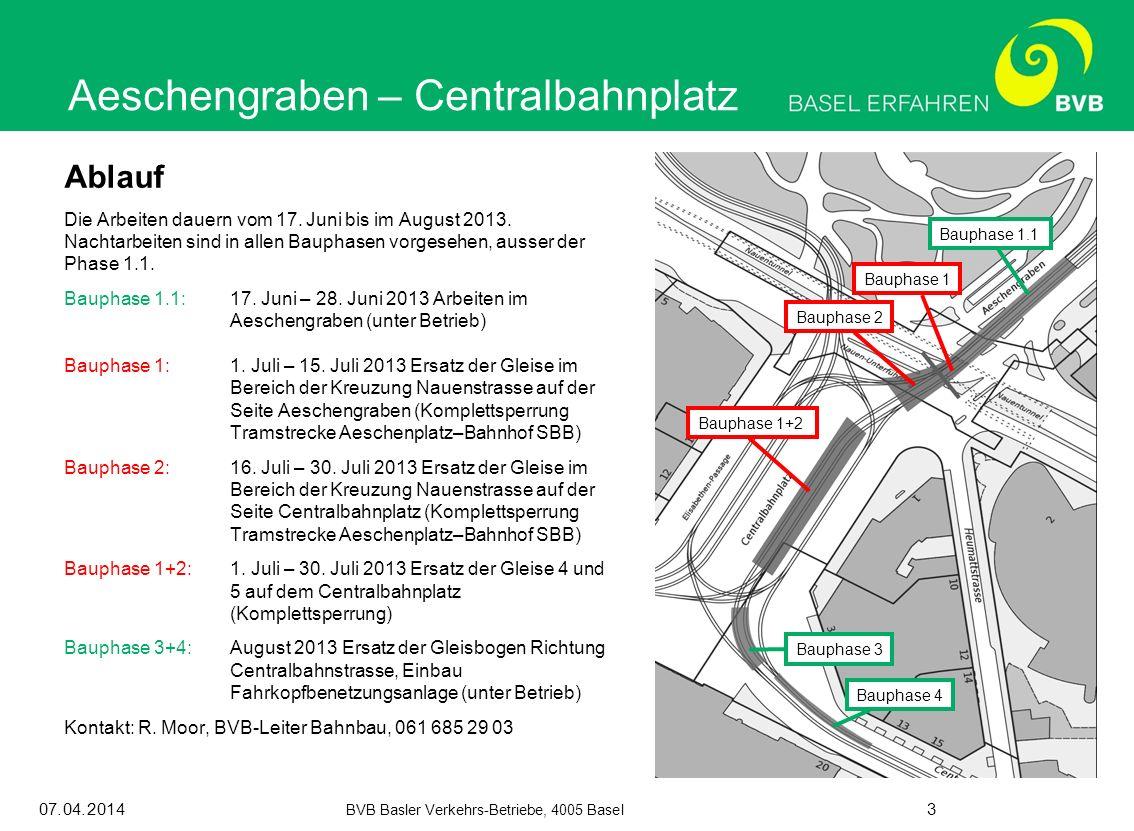 07.04.2014 BVB Basler Verkehrs-Betriebe, 4005 Basel 3 Ablauf Die Arbeiten dauern vom 17. Juni bis im August 2013. Nachtarbeiten sind in allen Bauphase