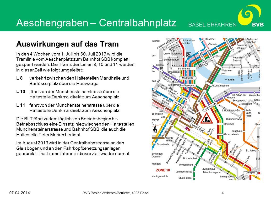 07.04.2014 BVB Basler Verkehrs-Betriebe, 4005 Basel 4 Auswirkungen auf das Tram In den 4 Wochen vom 1. Juli bis 30. Juli 2013 wird die Tramlinie vom A