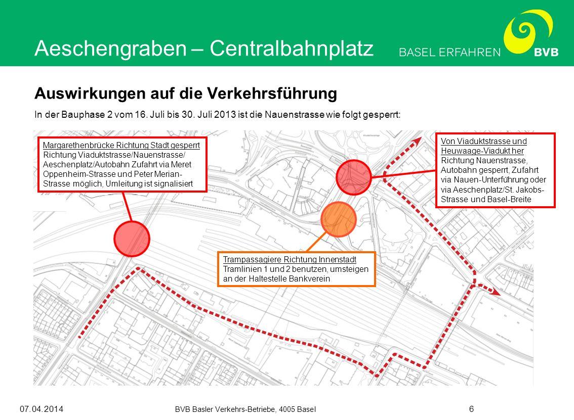 07.04.2014 BVB Basler Verkehrs-Betriebe, 4005 Basel 6 Auswirkungen auf die Verkehrsführung In der Bauphase 2 vom 16. Juli bis 30. Juli 2013 ist die Na