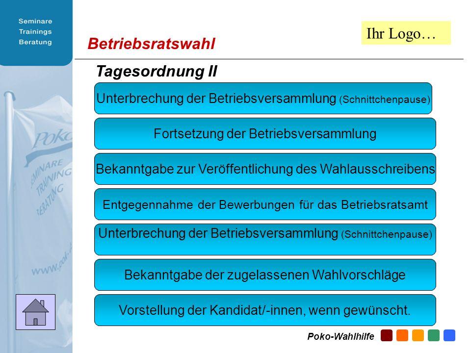 Betriebsratswahl Tagesordnung I Eröffnung der Betriebsversammlung Wahl einer Versammlungsleitung Erläuterung zum Wahlverfahren bis zur Wahl des Betrie