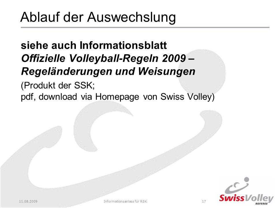 11.08.2009Informationsanlass für RSK17 Ablauf der Auswechslung siehe auch Informationsblatt Offizielle Volleyball-Regeln 2009 – Regeländerungen und Weisungen (Produkt der SSK; pdf, download via Homepage von Swiss Volley)