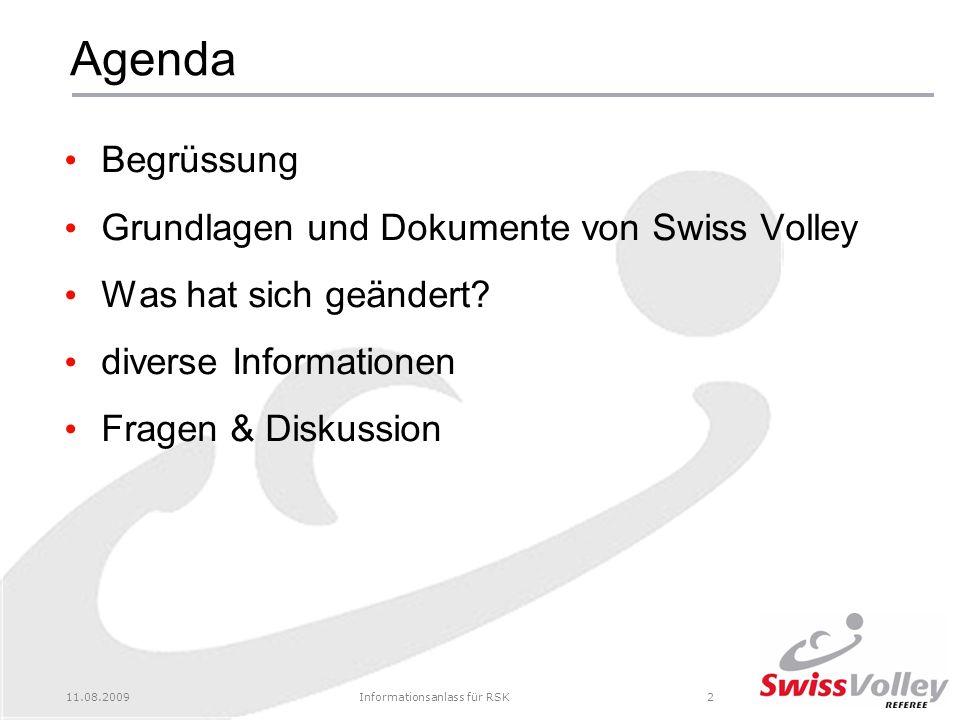 11.08.2009Informationsanlass für RSK2 Agenda Begrüssung Grundlagen und Dokumente von Swiss Volley Was hat sich geändert.