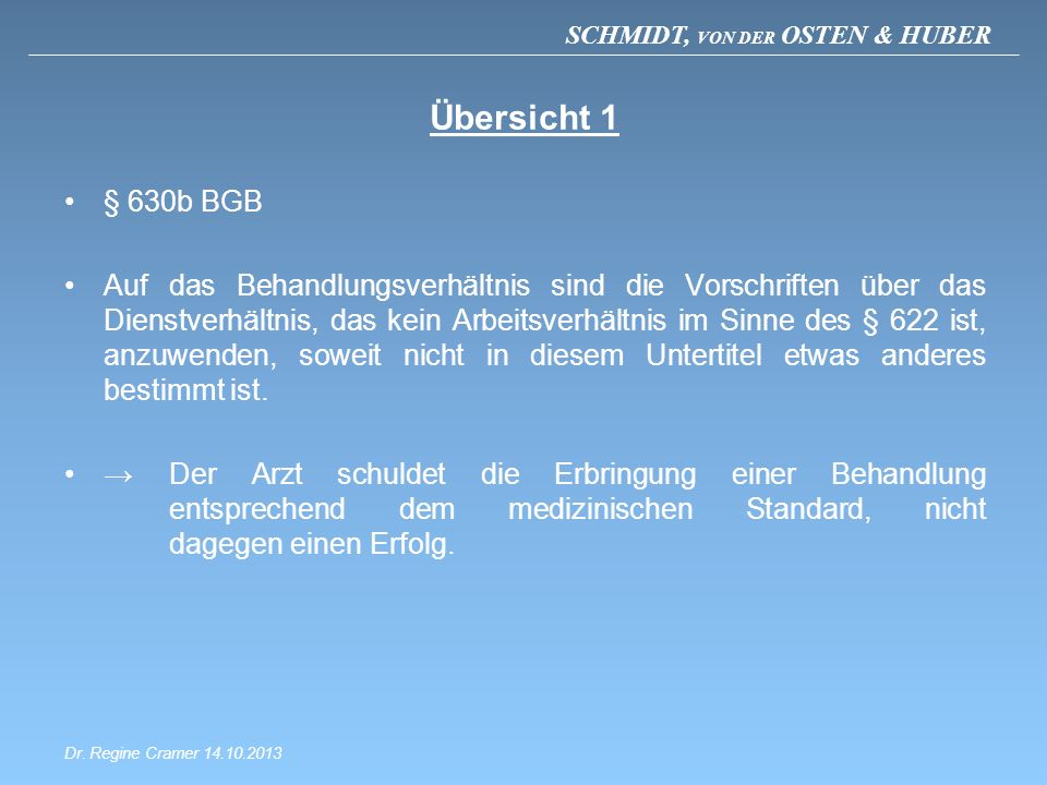 SCHMIDT, VON DER OSTEN & HUBER Übersicht 1 § 630b BGB Auf das Behandlungsverhältnis sind die Vorschriften über das Dienstverhältnis, das kein Arbeitsv