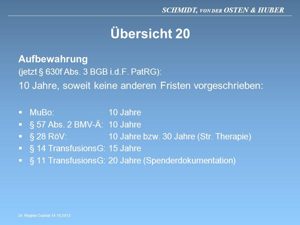 SCHMIDT, VON DER OSTEN & HUBER Übersicht 20 Aufbewahrung (jetzt § 630f Abs. 3 BGB i.d.F. PatRG): 10 Jahre, soweit keine anderen Fristen vorgeschrieben
