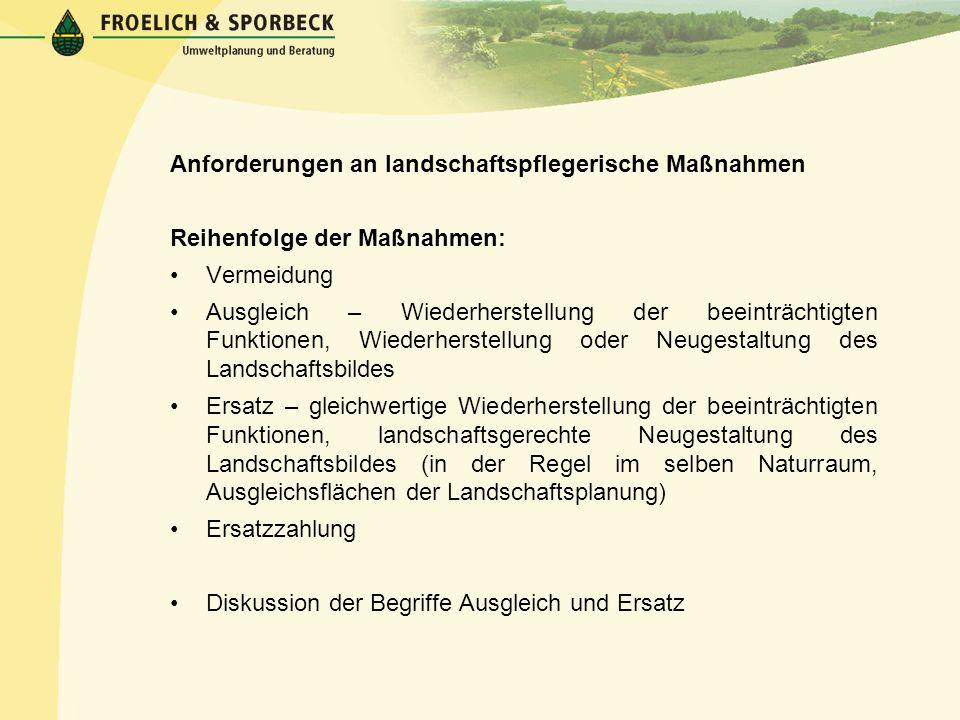 Anforderungen an landschaftspflegerische Maßnahmen Reihenfolge der Maßnahmen: Vermeidung Ausgleich – Wiederherstellung der beeinträchtigten Funktionen