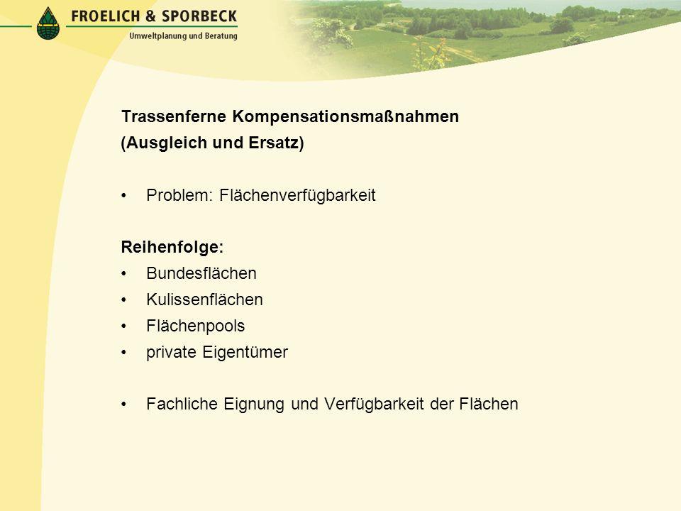Trassenferne Kompensationsmaßnahmen (Ausgleich und Ersatz) Problem: Flächenverfügbarkeit Reihenfolge: Bundesflächen Kulissenflächen Flächenpools priva