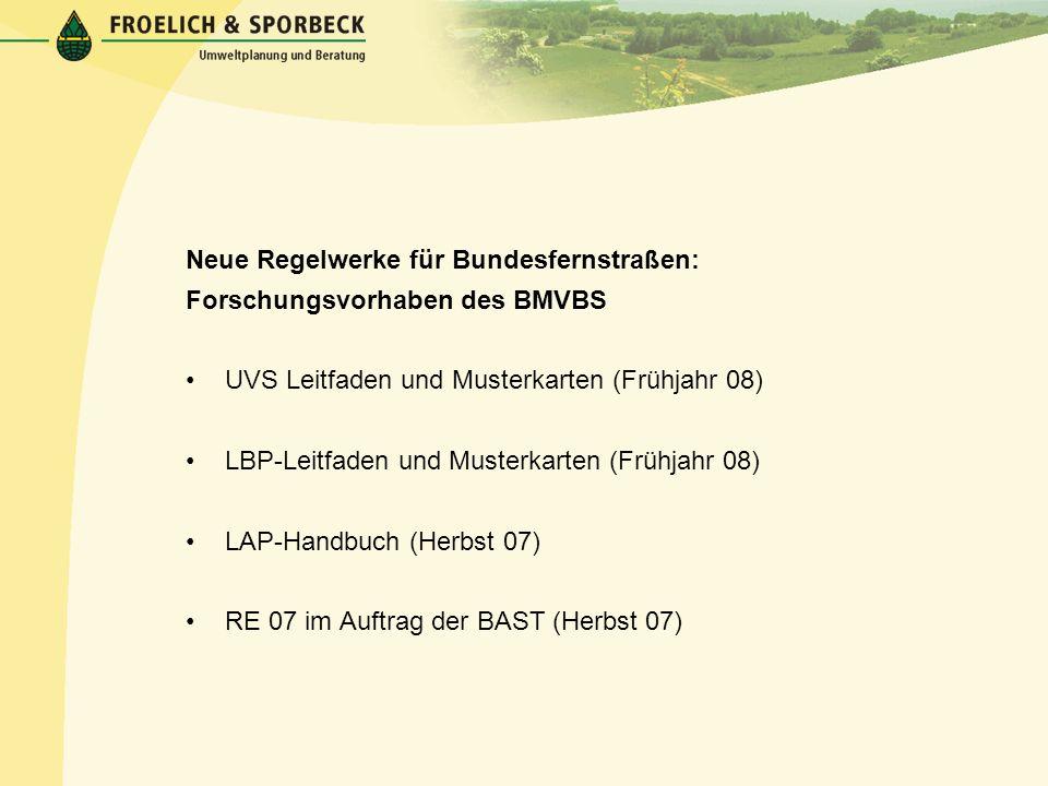 Neue Regelwerke für Bundesfernstraßen: Forschungsvorhaben des BMVBS UVS Leitfaden und Musterkarten (Frühjahr 08) LBP-Leitfaden und Musterkarten (Frühj