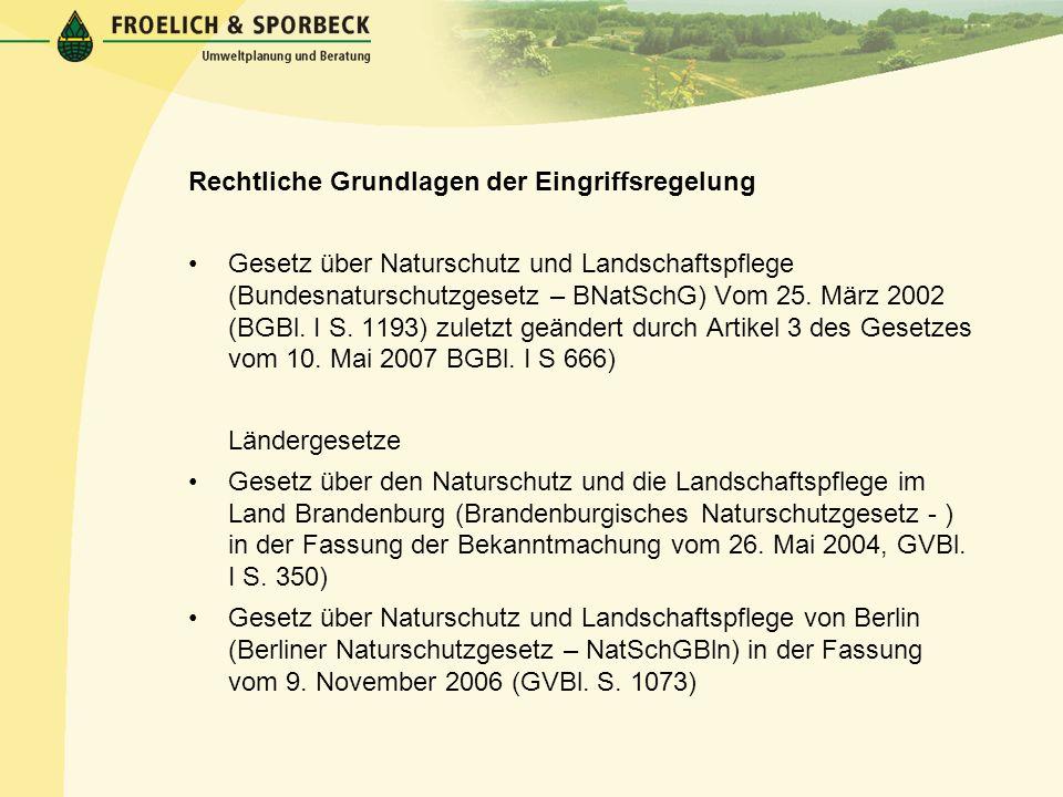 Rechtliche Grundlagen der Eingriffsregelung Gesetz über Naturschutz und Landschaftspflege (Bundesnaturschutzgesetz – BNatSchG) Vom 25. März 2002 (BGBl