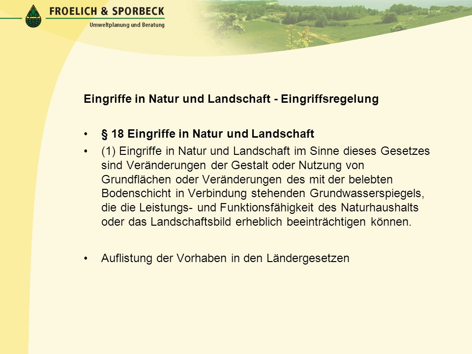 Eingriffe in Natur und Landschaft - Eingriffsregelung § 18 Eingriffe in Natur und Landschaft (1) Eingriffe in Natur und Landschaft im Sinne dieses Ges