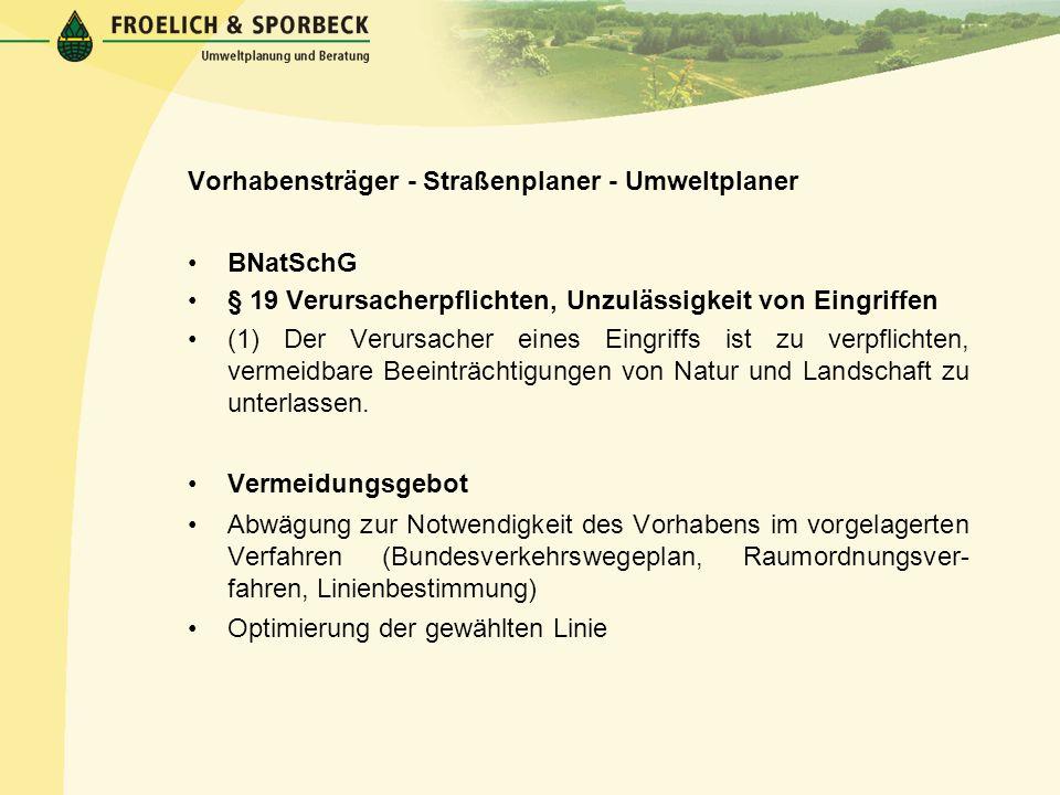 Vorhabensträger - Straßenplaner - Umweltplaner BNatSchG § 19 Verursacherpflichten, Unzulässigkeit von Eingriffen (1) Der Verursacher eines Eingriffs i