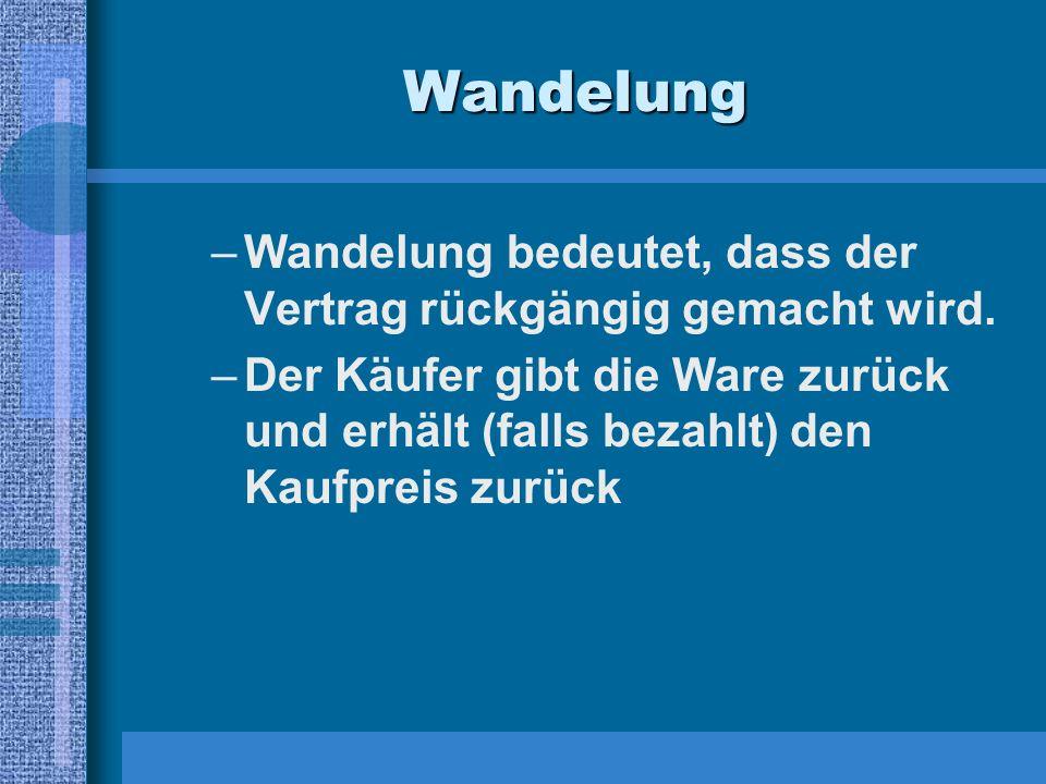 Wahlrechte des Käufers –W–Wandelung (Rücktritt) –M–Minderung (Rabatt) –E–Ersatzlieferung