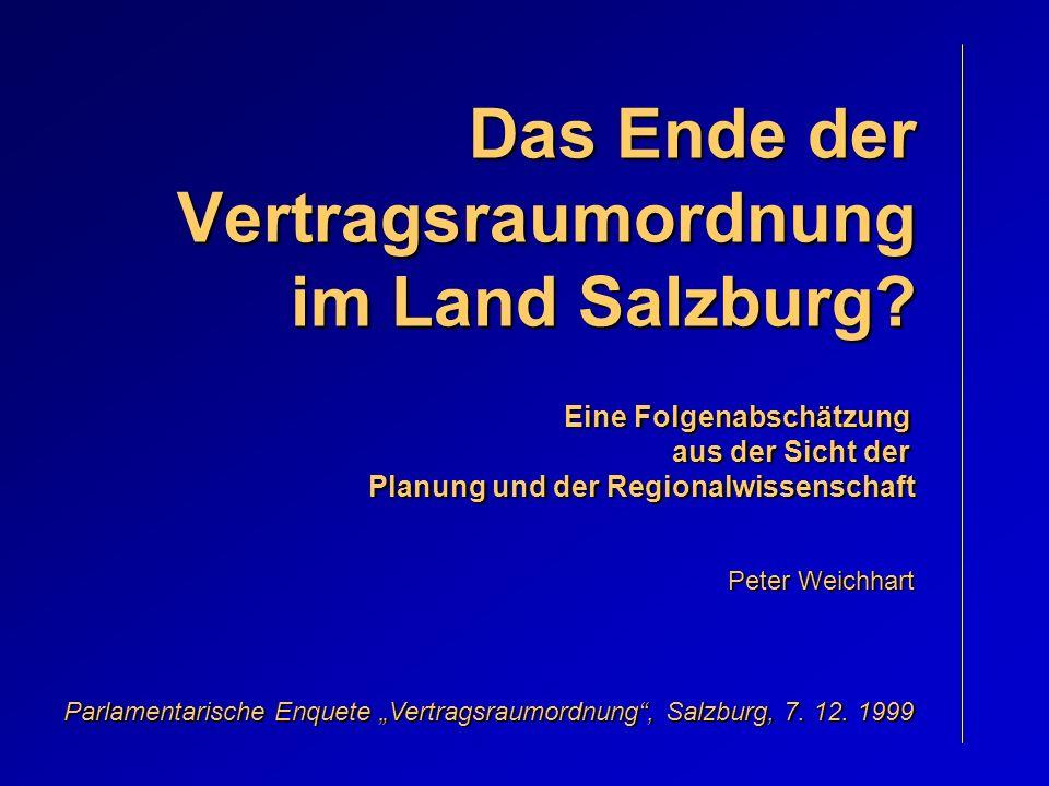 Das Ende der Vertragsraumordnung im Land Salzburg? Eine Folgenabschätzung aus der Sicht der Planung und der Regionalwissenschaft Peter Weichhart Parla