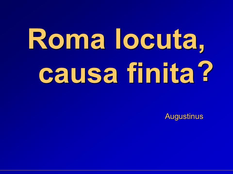 Roma locuta, causa finita Augustinus ?