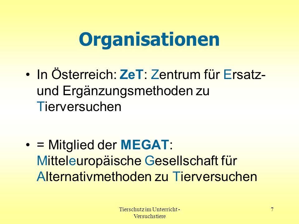 Tierschutz im Unterricht - Versuchstiere 7 Organisationen In Österreich: ZeT: Zentrum für Ersatz- und Ergänzungsmethoden zu Tierversuchen = Mitglied d