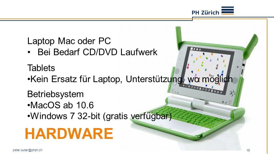 HARDWARE peter.suter@phzh.ch 19 Laptop Mac oder PC Bei Bedarf CD/DVD Laufwerk Tablets Kein Ersatz für Laptop, Unterstützung, wo möglich Betriebsystem