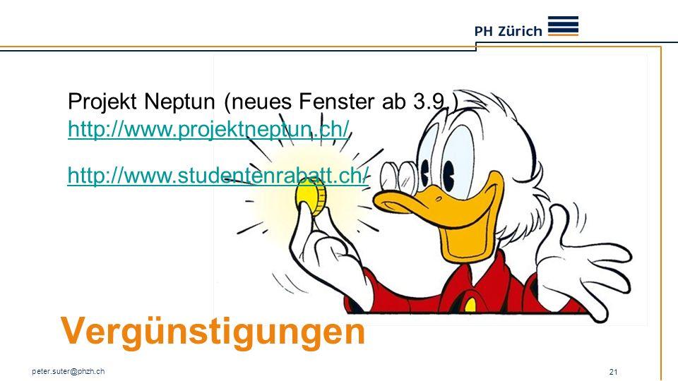 Vergünstigungen peter.suter@phzh.ch 21 Projekt Neptun (neues Fenster ab 3.9.) http://www.projektneptun.ch/ http://www.studentenrabatt.ch/