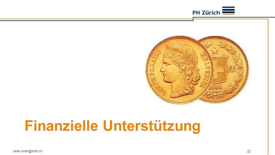 Finanzielle Unterstützung peter.suter@phzh.ch 22