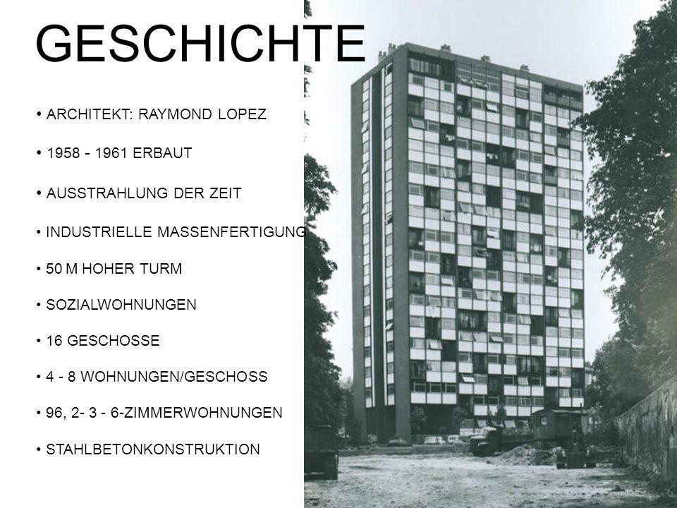GESCHICHTE ARCHITEKT: RAYMOND LOPEZ 1958 - 1961 ERBAUT AUSSTRAHLUNG DER ZEIT INDUSTRIELLE MASSENFERTIGUNG 50 M HOHER TURM SOZIALWOHNUNGEN 16 GESCHOSSE