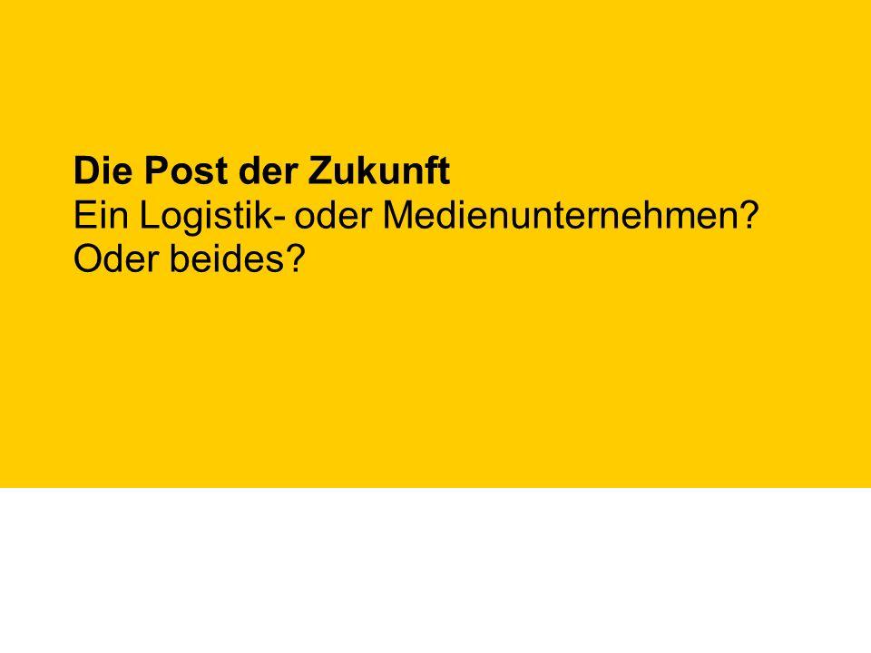 Die Post der Zukunft Ein Logistik- oder Medienunternehmen? Oder beides?