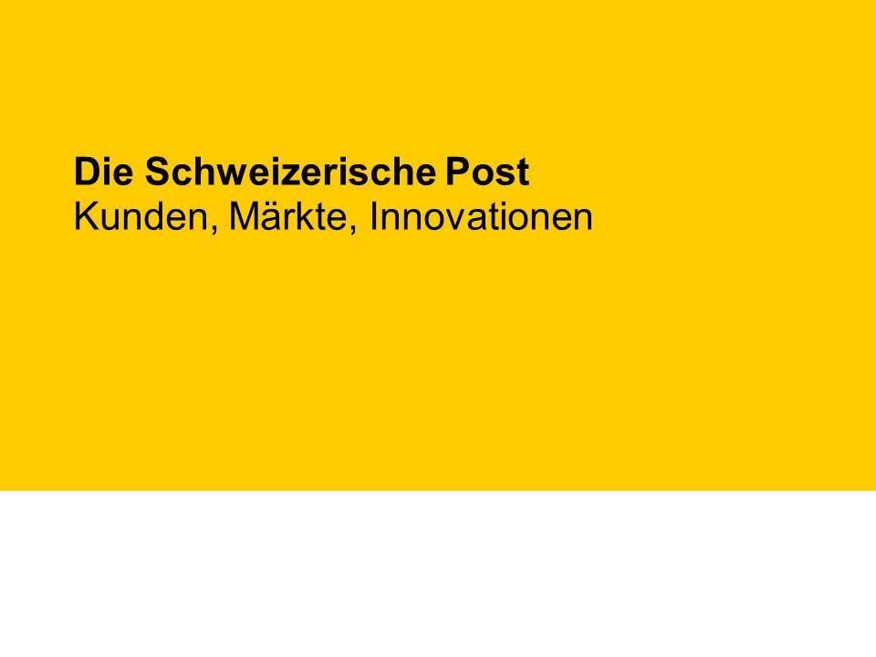 Die Schweizerische Post Kunden, Märkte, Innovationen