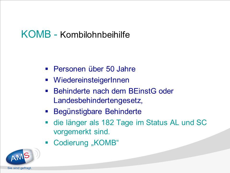 KOMB - Kombilohnbeihilfe Personen über 50 Jahre WiedereinsteigerInnen Behinderte nach dem BEinstG oder Landesbehindertengesetz, Begünstigbare Behinderte die länger als 182 Tage im Status AL und SC vorgemerkt sind.