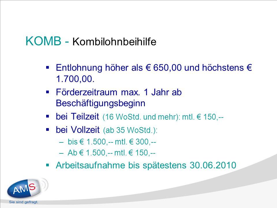 KOMB - Kombilohnbeihilfe Entlohnung höher als 650,00 und höchstens 1.700,00. Förderzeitraum max. 1 Jahr ab Beschäftigungsbeginn bei Teilzeit (16 WoStd