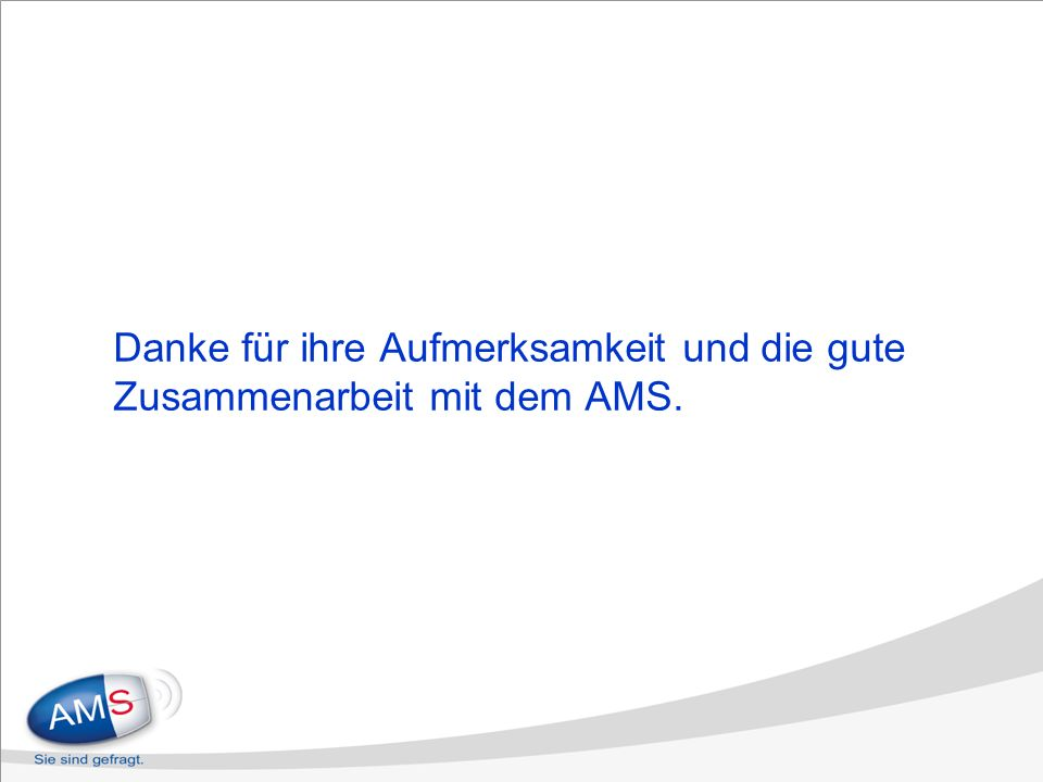 Danke für ihre Aufmerksamkeit und die gute Zusammenarbeit mit dem AMS.