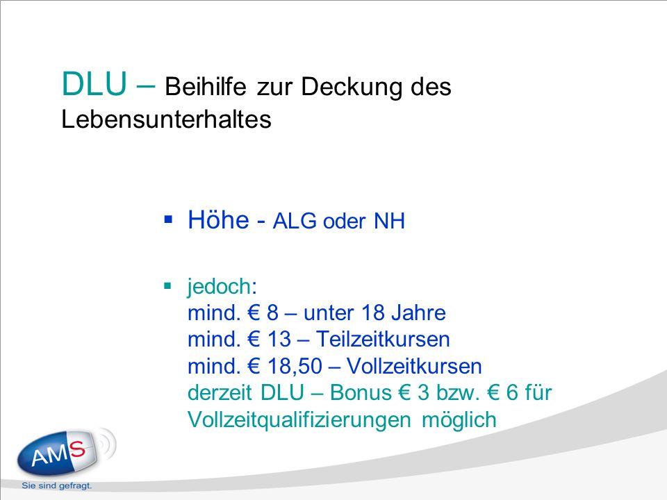 DLU – Beihilfe zur Deckung des Lebensunterhaltes Höhe - ALG oder NH jedoch: mind.