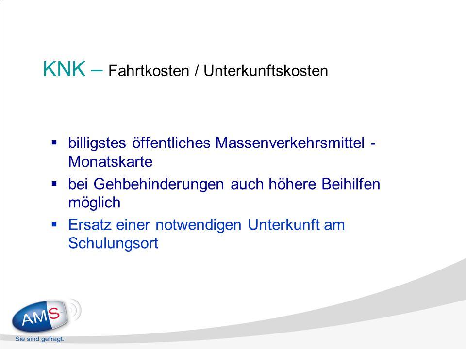 KNK – Fahrtkosten / Unterkunftskosten billigstes öffentliches Massenverkehrsmittel - Monatskarte bei Gehbehinderungen auch höhere Beihilfen möglich Ersatz einer notwendigen Unterkunft am Schulungsort