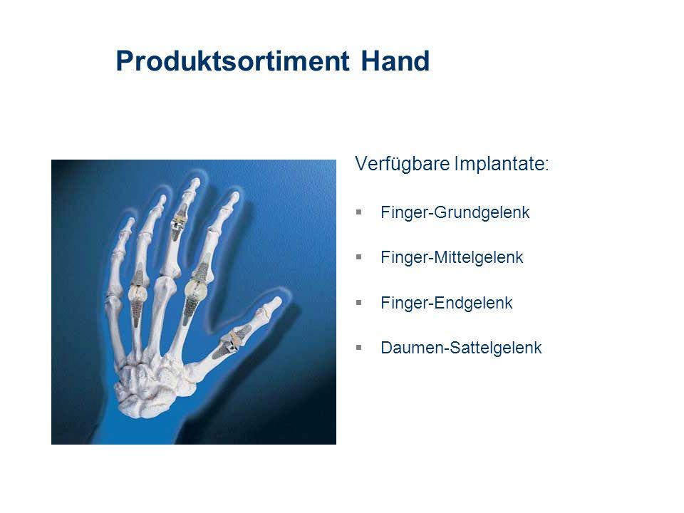 Verfügbare Implantate: Finger-Grundgelenk Finger-Mittelgelenk Finger-Endgelenk Daumen-Sattelgelenk Produktsortiment Hand