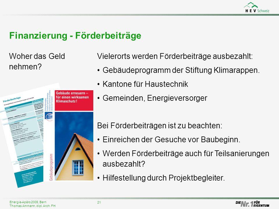 Energie-Apéro 2009, Bern Thomas Ammann, dipl. Arch. FH 21 Finanzierung - Förderbeiträge Woher das Geld nehmen? Vielerorts werden Förderbeiträge ausbez