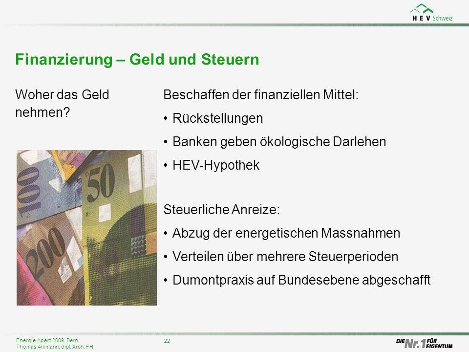 Energie-Apéro 2009, Bern Thomas Ammann, dipl. Arch. FH Finanzierung – Geld und Steuern 22 Beschaffen der finanziellen Mittel: Rückstellungen Banken ge