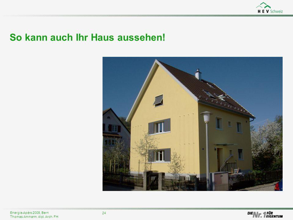 Energie-Apéro 2009, Bern Thomas Ammann, dipl. Arch. FH 24 So kann auch Ihr Haus aussehen!
