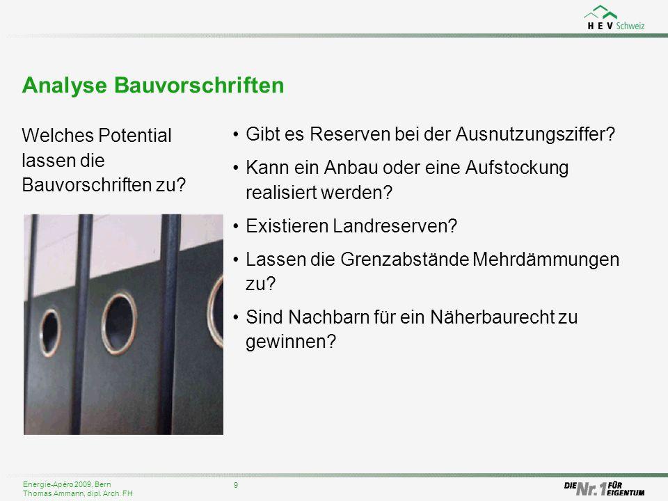 Energie-Apéro 2009, Bern Thomas Ammann, dipl. Arch. FH Analyse Bauvorschriften Welches Potential lassen die Bauvorschriften zu? 9 Gibt es Reserven bei