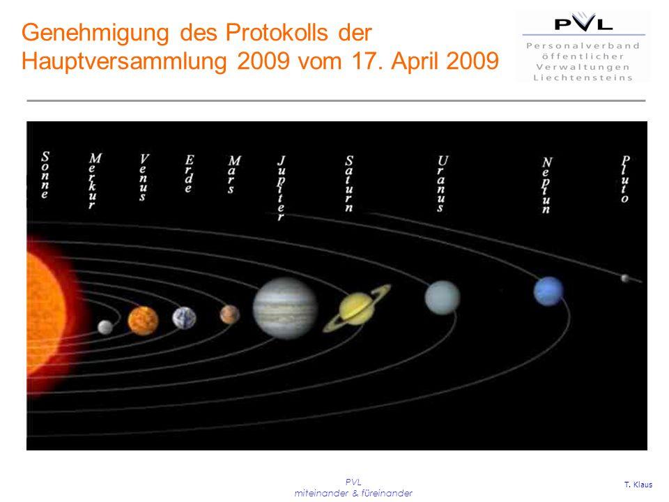 PVL miteinander & füreinander Genehmigung des Protokolls der Hauptversammlung 2009 vom 17. April 2009 T. Klaus