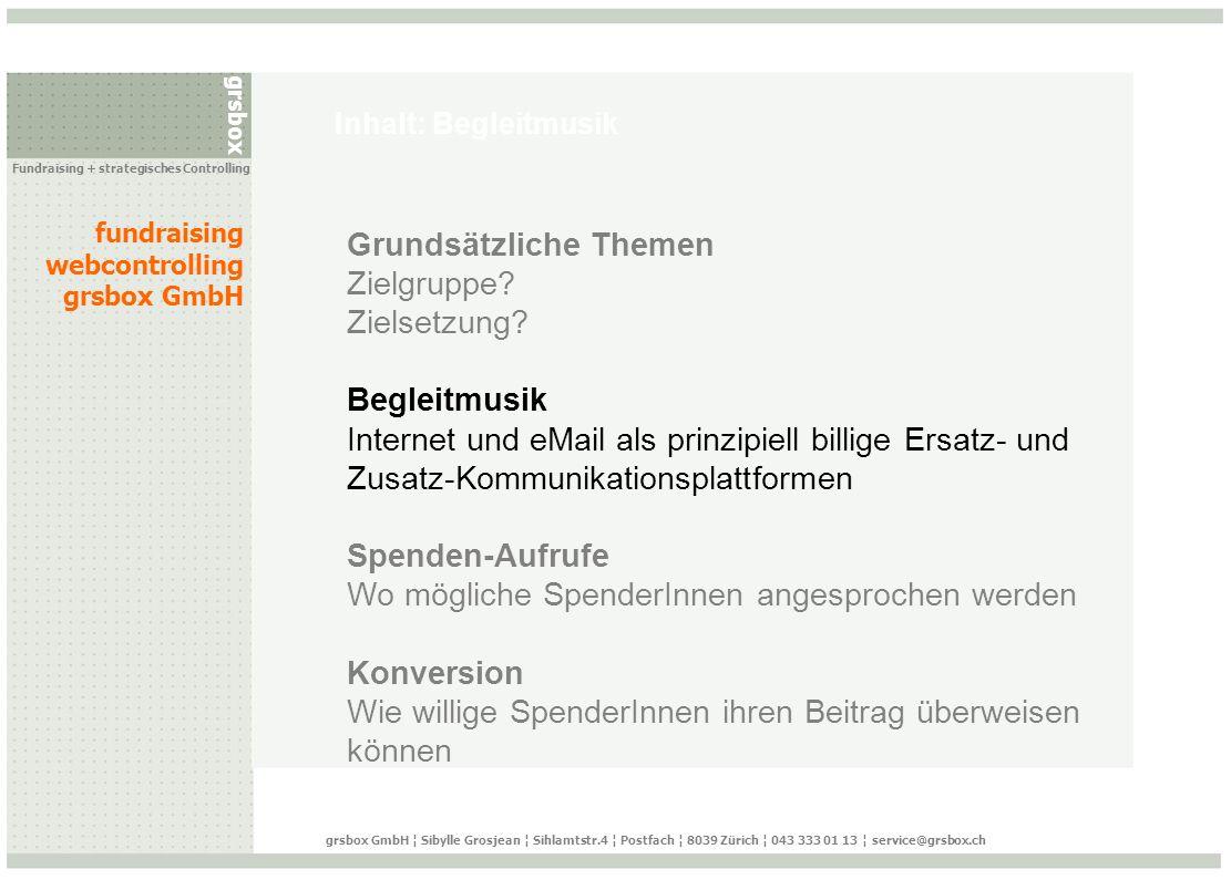 grsbox fundraising webcontrolling grsbox GmbH Fundraising + strategisches Controlling grsbox GmbH ¦ Sibylle Grosjean ¦ Sihlamtstr.4 ¦ Postfach ¦ 8039 Zürich ¦ 043 333 01 13 ¦ service@grsbox.ch Banner Aufruf http://www.drk.de/banner/weitere.htm http://www.belarusnews.de/news_de/2001/akten/995316338.shtml