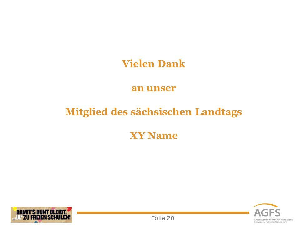 Folie 20 Vielen Dank an unser Mitglied des sächsischen Landtags XY Name