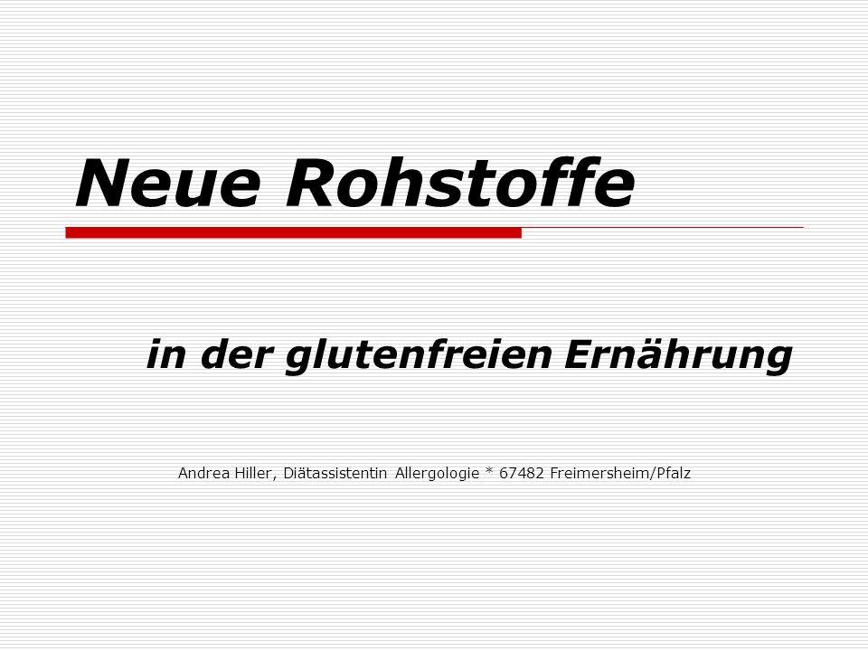 Neue Rohstoffe in der glutenfreien Ernährung Andrea Hiller, Diätassistentin Allergologie * 67482 Freimersheim/Pfalz