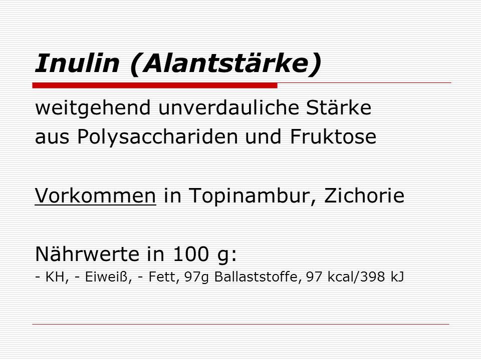 Inulin (Alantstärke) weitgehend unverdauliche Stärke aus Polysacchariden und Fruktose Vorkommen in Topinambur, Zichorie Nährwerte in 100 g: - KH, - Ei