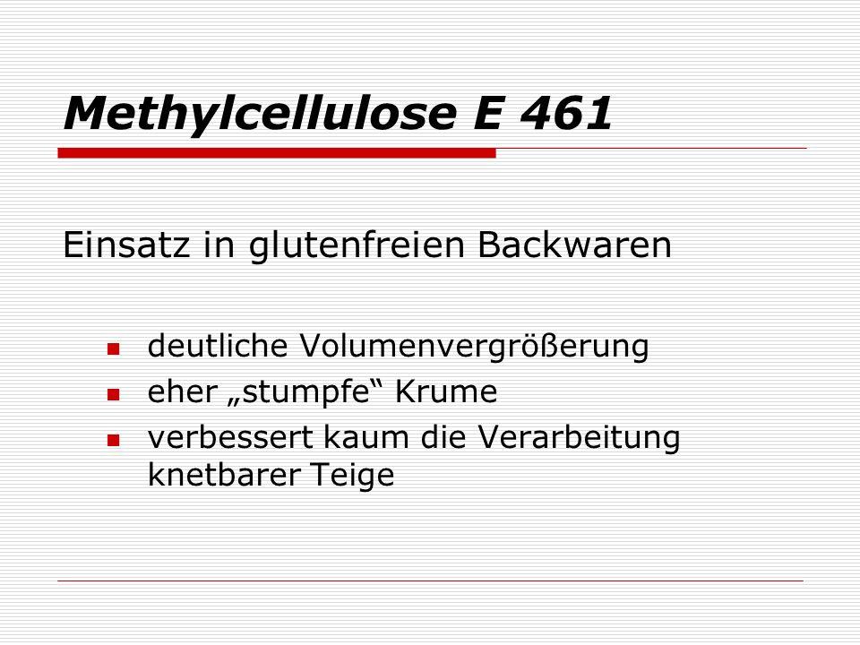 Methylcellulose E 461 Einsatz in glutenfreien Backwaren deutliche Volumenvergrößerung eher stumpfe Krume verbessert kaum die Verarbeitung knetbarer Teige