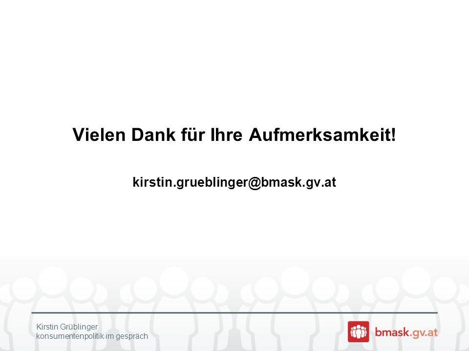 Vielen Dank für Ihre Aufmerksamkeit! kirstin.grueblinger@bmask.gv.at Kirstin Grüblinger konsumentenpolitik im gespräch